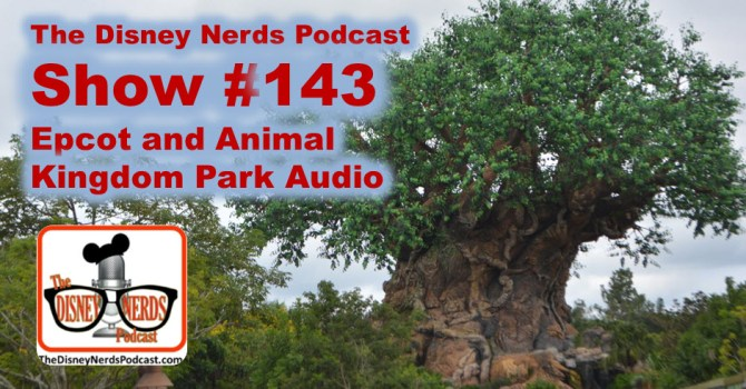 The Disney Nerds Podcast Show #143: Epcot and Animal Kingdom Live