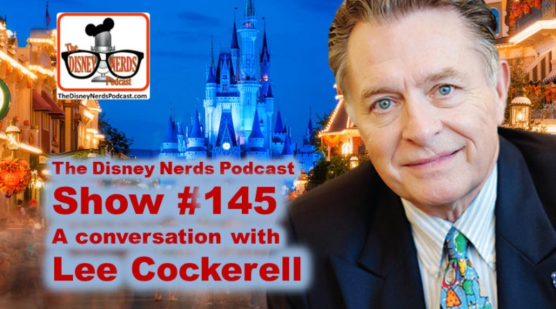 The Disney Nerds Podcast Show #145 a Conversation with lee Cockerell