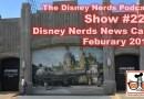 The Disney Nerds Podcast Show #223 - Disney Nerds News Cast February 2018