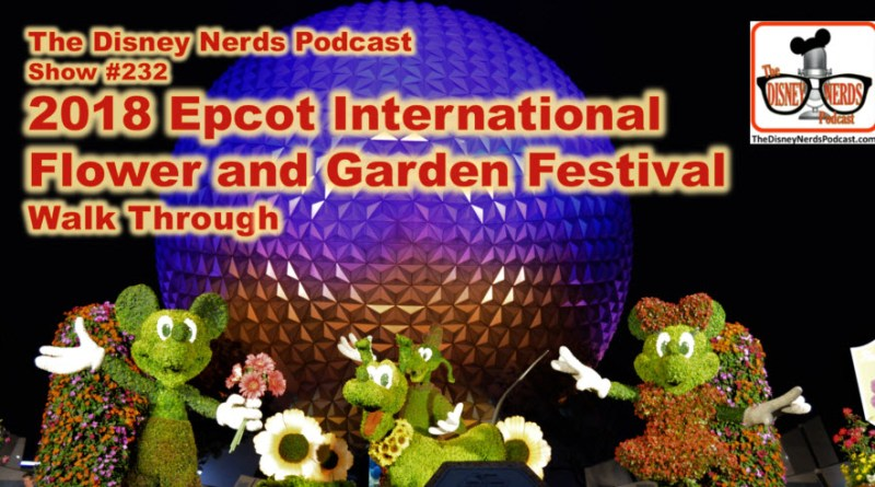 The Disney Nerds Podcast Show #232 - Live Walk Through from the 2018 Epcot International Flower and Garden Festival.