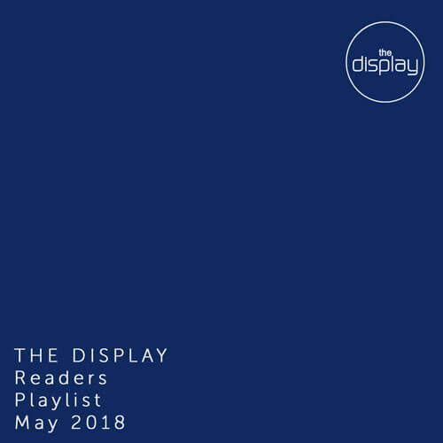 The Display Readers Playlist May