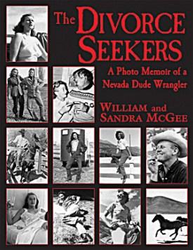 Cover of The Divorce Seekers: A Photo Memoir of a Nevada Dude Wrangler by Bill and Sandra McGee