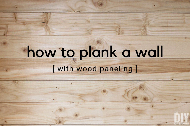 How To Plank A Wall With Wood Paneling The Diy Dreamer