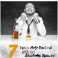7 Tips to Help You Deal with an Alcoholic Spouse