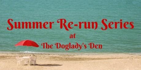 Summer Re-run Series at The Doglady's Den