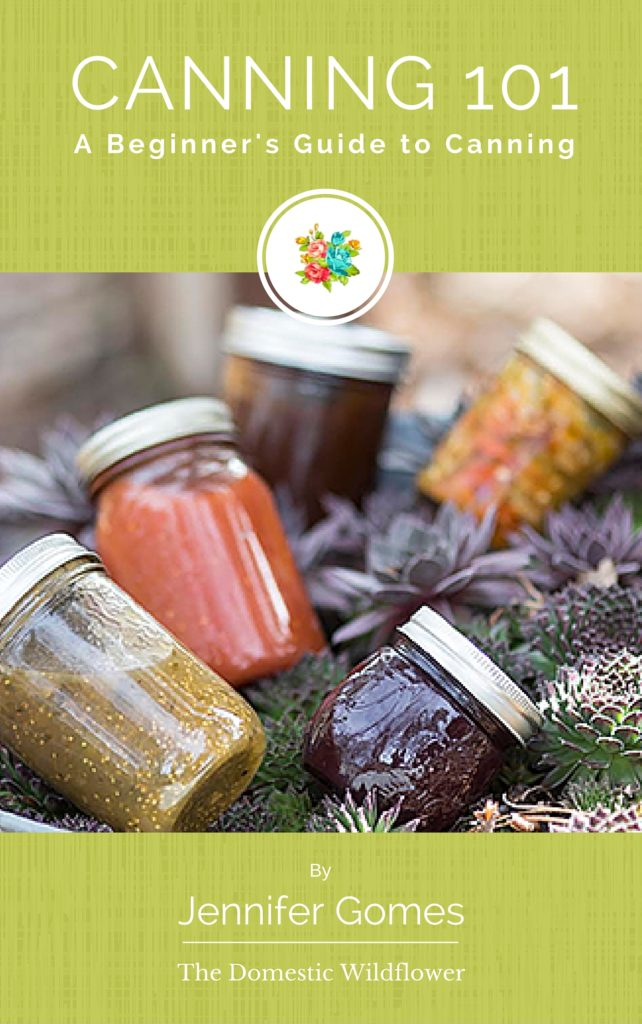 Canning 101 ebook by The Domestic Wildflower   Click to grab this super helpful beginner's guide to getting started canning!