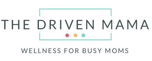 The Driven Mama | Wellness for Busy Moms