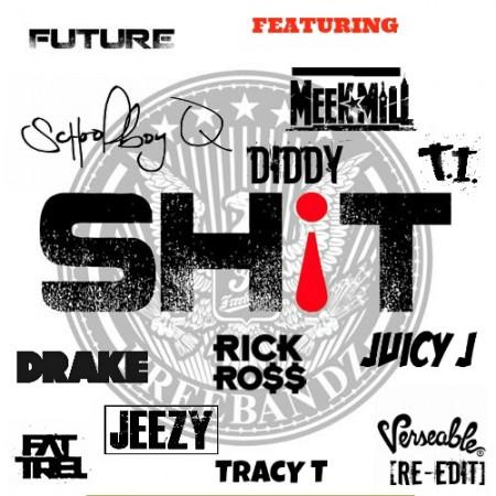 Future ft. Rick Ross, Drake, ScHoolBoy Q, Meek Mill, Fat Trel, Jeezy, T.I., Tracy T, Juicy J, Diddy & Pastor Troy – Sh!t (VerseAble Re-Edit)