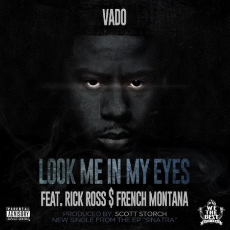 Vado ft. Rick Ross & French Montana – Look Me in My Eyes (Prod. By Scott Storch)