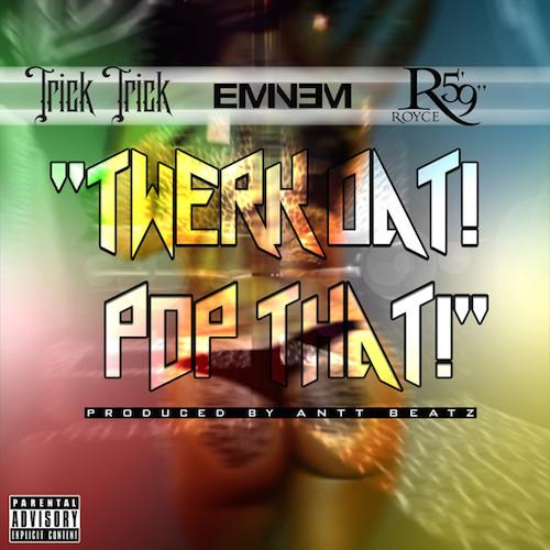 Trick Trick ft. Eminem & Royce Da 59 – Twerk Dat Pop That