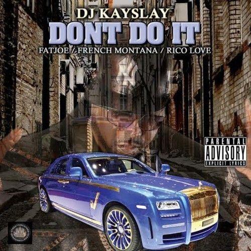 DJ Kay Slay ft. Fat Joe, French Montana & Rico Love – Dont Do It
