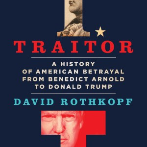 Traitor: An American History of Betrayal