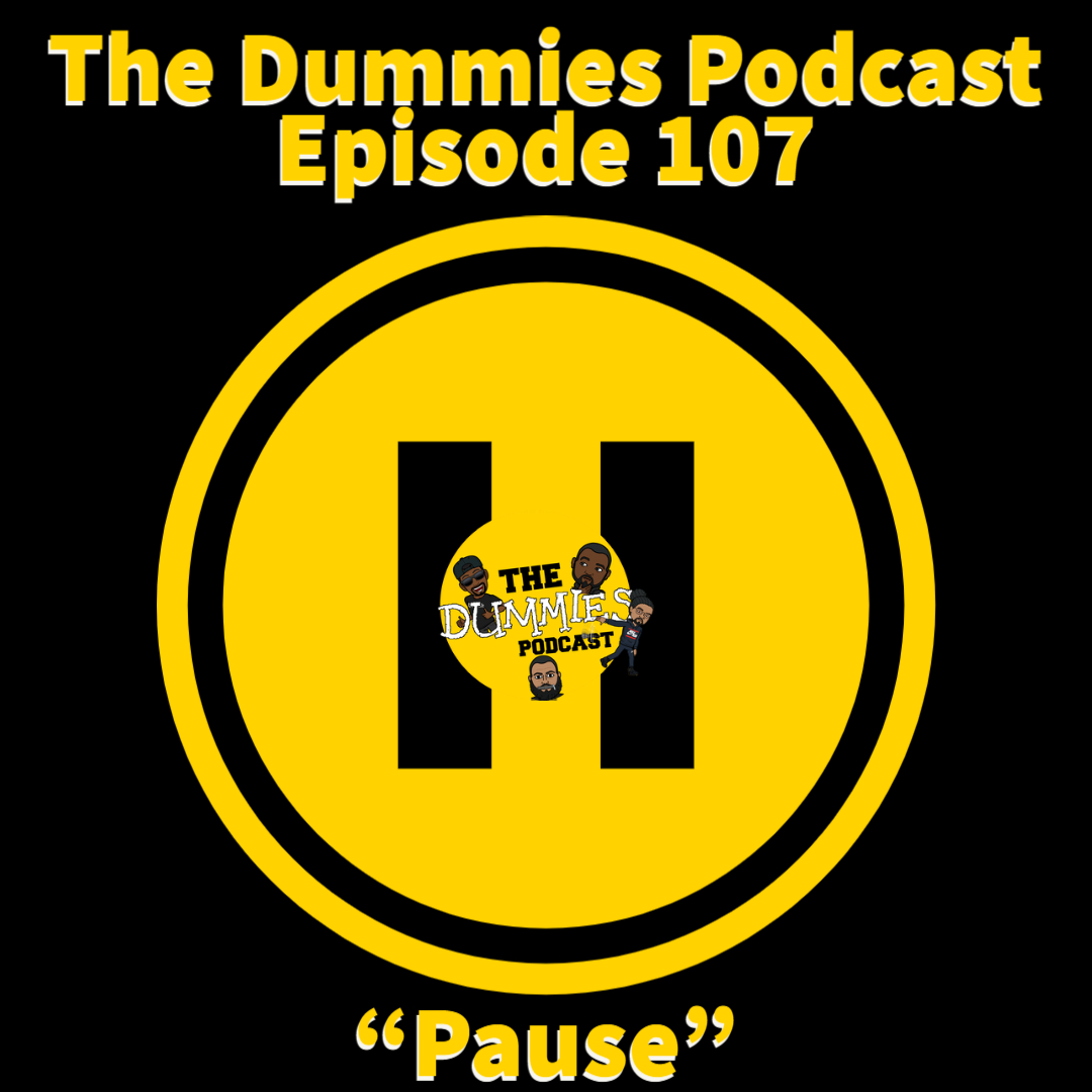 """Pause"" The Dummies are back with yet another fun filled episode. As usual, the guys bring you a great show filled with their usual high energy and wittiness on one of the fastest growing podcast going! This week, the guys discuss the next Verzus battle featuring Jeezy and Gucci Mane. Listen in to hear who the guys pick to win. Also on this week's episode, the guys discuss the latest episode of ""Cari and Jemele Won't Stick to Sports"" episode and the message they had for racist people who condemned them both while working for ESPN. Tune in as The Dummies lend deliver their commentary on the segment ""Straight, No Chaser"". As always, The Dummies discuss the latest album drops this week. Listen in to hear what else the guys are still listening to and albums they recommend for the week. With the latest album releases by 2Chainz, Kodak Black, Future and Lil Uzi Vert, listen in to hear what the guys think about these albums. Be sure to tune in as the guys weigh in and share their thoughts and feelings about the things people say, but end up back tracking only to regret said statements in a new segment of ""Said it! But now I'm apologizing for it!"". With the latest in sporting news to follow, as well as other topics, The Dummies are just thrilled to be able to bring you, our listeners a fresh New episode of one of the fastest growing podcast around. So tune in and try to figure out this week's hilariously funny ""Dummy of The Week"" on this all new episode of The Dummies Podcast! ""Pause"" Ep. 107 by The Dummies Podcast. Released: 2020. Genre: Podcast."