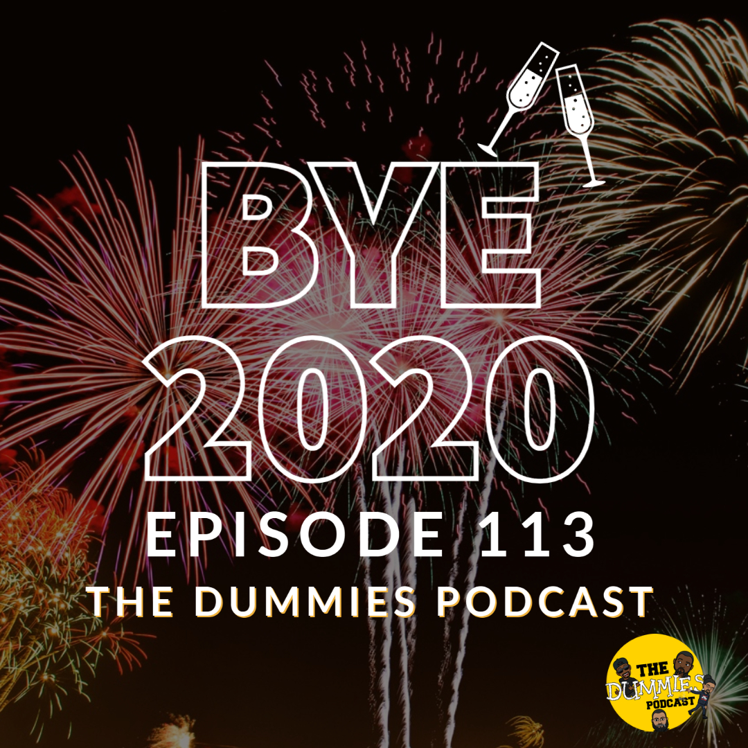 """Bye 2020"" The Dummies are back with yet another fun filled episode. As usual, the guys bring you a great show filled with their usual high energy and wittiness on one of the fastest growing podcast going! This week the guys recap the year 2020 and all it's theatrics. Bye 2020! Let's bring in 2021! ""Bye 2020"" Ep. 113 by The Dummies Podcast."