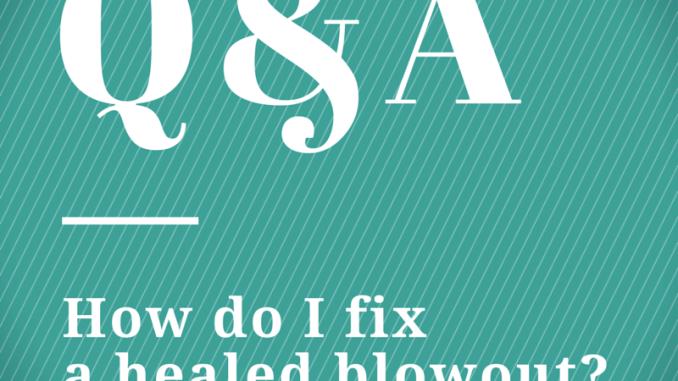 Q&A: How Do I Fix a Healed Blowout?