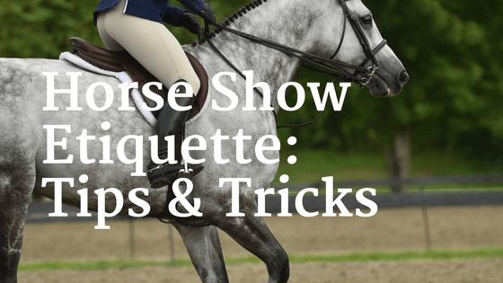Horse Show (& Life) Etiquette & Tips