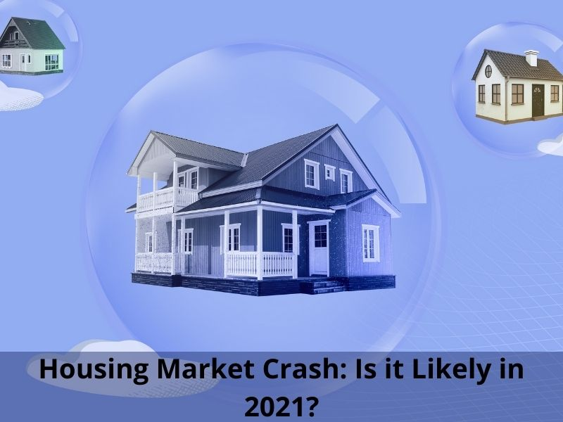 Housing Market Crash: Is it Likely in 2021?