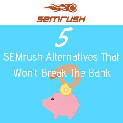 Top 5 Cheap Alternatives To SEMrush in 2018