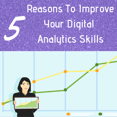 5 Reasons Marketers Need To Top Up Their Digital Analytics Skills
