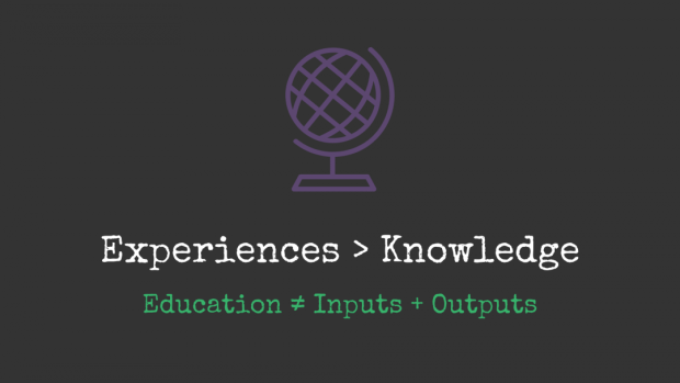 Slide: Experiences > Knowledge. Education does not equal Inputs + Outputs