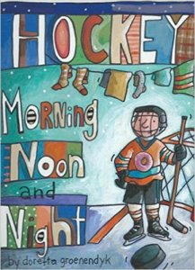 Hockey Morning Noon and Night by Doretta Groenendyk, Kids' Books Set in Canada, www.theeducationaltourist.com
