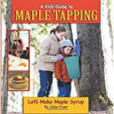 A Kid's Guide to Maple Tapping: Let's Make Maple Syrup by Julie Fryer, Kids' Books Set in Canada, www.theeducationaltourist.com