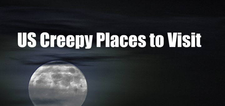 US Creepy places to visit, www.theeducationaltourist.com