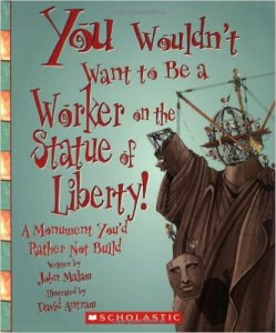 You Wouldn't Want to be a Worker on The Statue of Liberty: A Monument you'd Rather not build, Kids' Books set in New York City, www.theeducationaltourist.com