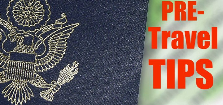 US passport, Before you leave: Pre-Travel Tips, www.theeducationaltourist.com