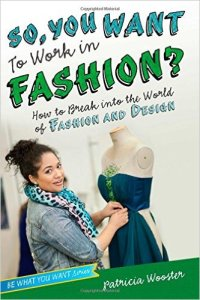 So, You Want to Work in Fashion?: How to Break into the World of Fashion and Design by Patricia Wooster, Paris Culture, www.theeducationaltourist.com