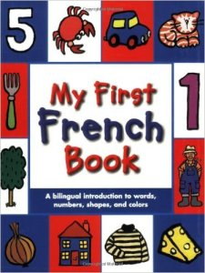 My First French Book: A Bilingual Introduction to Words, Numbers, Shapes, and Colors by Mandy Stanley, Paris Culture, www.theeducationaltourist.com