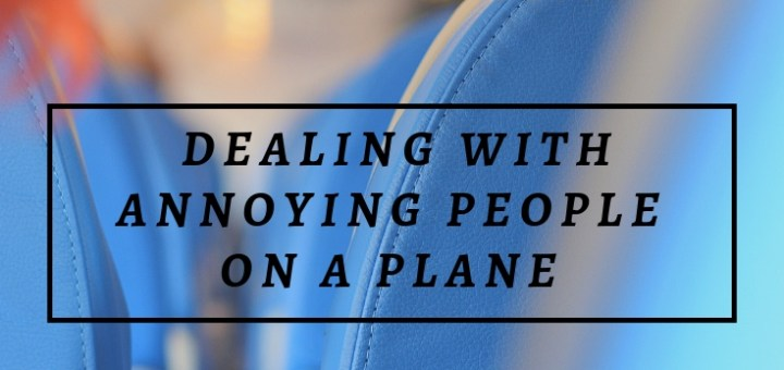 airline seats, dealing with annoying people on a plane