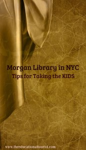 Gold background with draped fabric that says Morgan Library in NYC Tips for Taking the KIDS, www.theeducationaltourist.com