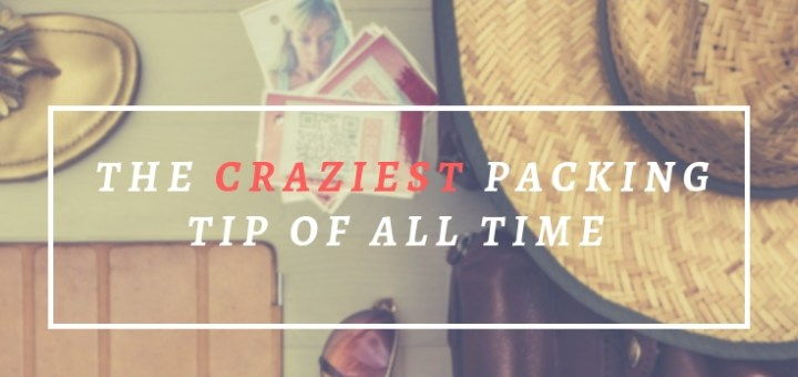 suitcase items, crazy packing tip