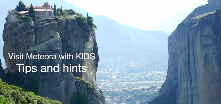 Visit Meteora with KIDS, Tips and hints