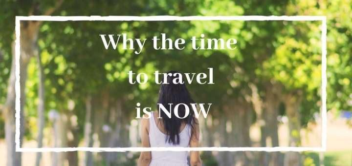 the time to travel is now