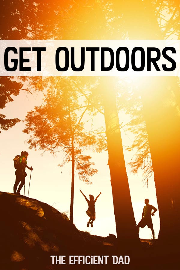 Get outdoors and spend time with your family!