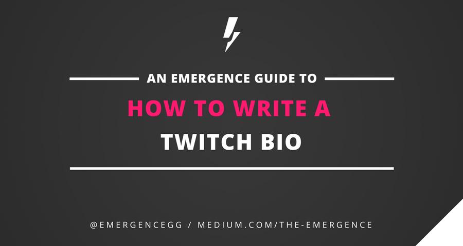 How To Write A Twitch Bio - The Emergence