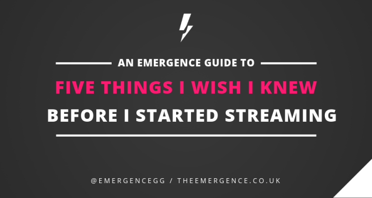 what i wish i knew before streaming, streaming tips, theemergence, the emergence, emergence guides