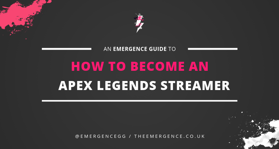 How to Become an Apex Legends Streamer - The Emergence