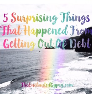 5 Surprising Things That Happened From Getting Out Of Debt www.TheEnchantedGypsy.com