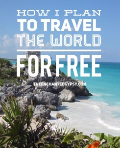 How I Plan To Travel The World For Free www.TheEnchantedGypsy.com