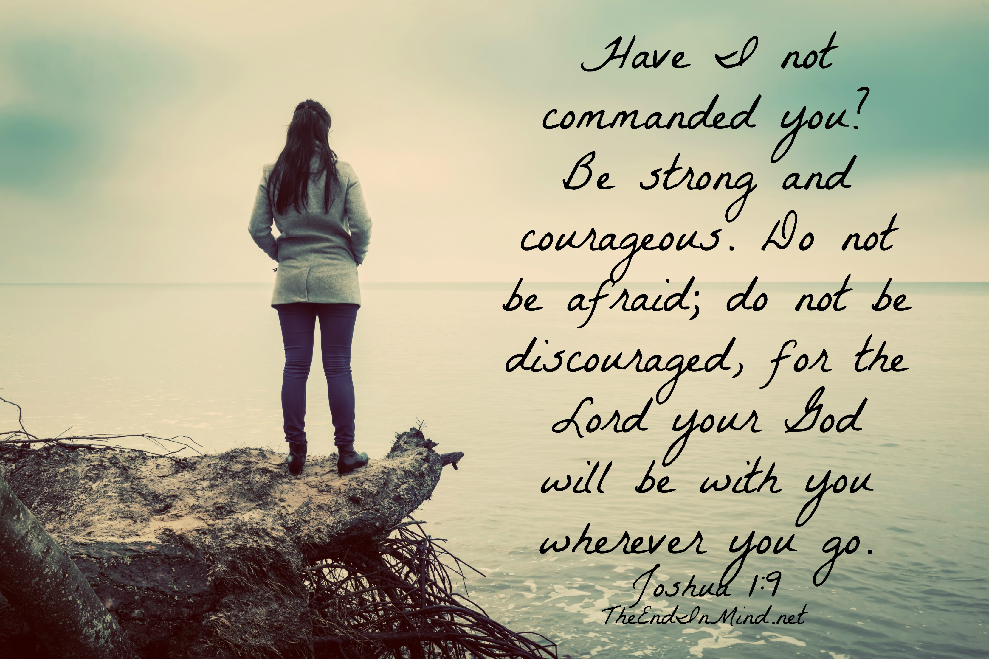 Be Strong And Courageous The End In Mind