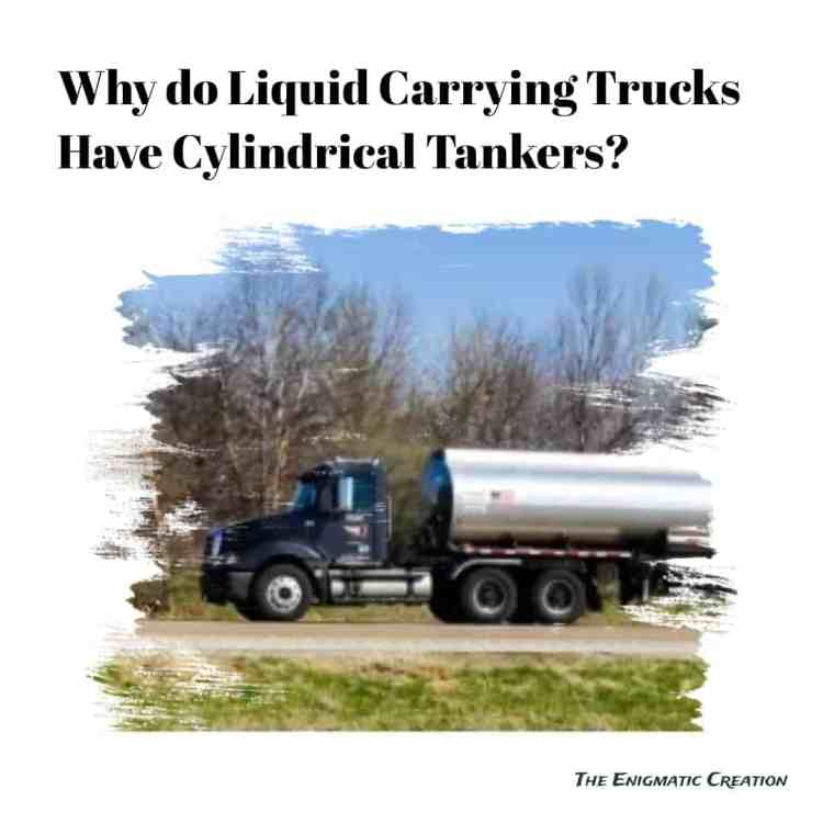 Why Do Liquid-Carrying Trucks Have Cylindrical Tankers?