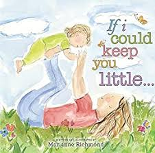 If I Could Keep You Little... (Marianne Richmond) eBook: Richmond ... mothers love book