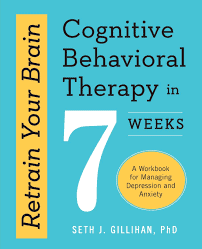 Buy Retrain Your Brain: Cognitive Behavioral Therapy in 7 Weeks: A Workbook  for Managing Depression and Anxiety Book Online at Low Prices in India | Retrain  Your Brain: Cognitive Behavioral Therapy in