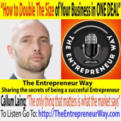 031: How to Double The Size of Your Business in One Deal with Callum Laing Partner at Unity Group
