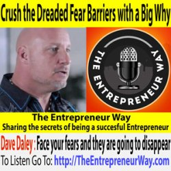 149: Crush the Dreaded Fear Barriers with a Big Why with Dave Daley The Monster Motivator