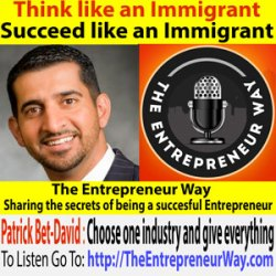 131: Think like an Immigrant Succeed like an Immigrant with Patrick Bet-david Founder and Owner of PHP Agency, Inc And Valuetainment