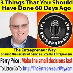 211: 3 Things That You Should Have Done 60 Days Ago with Perry Price Founder of Revation Systems
